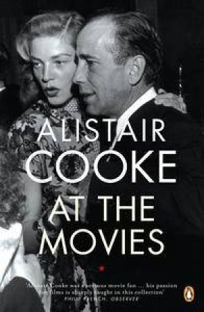 Alistair Cooke at the Movies by Alistair Cooke