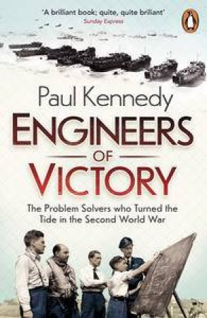 Engineers of Victory: The Problem Solvers who Turned the Tide in the Second World War by Paul Kennedy