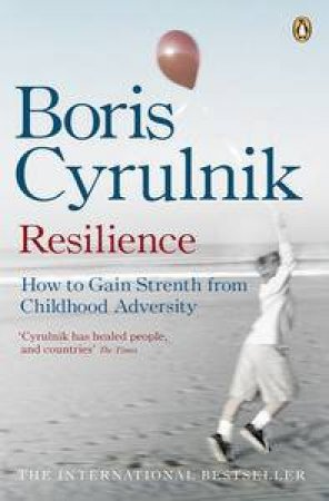 Resilience: How to Gain Strength from Childhood Adversity by Boris Cyrulnik