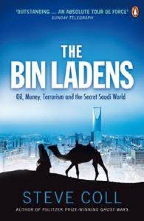 Bin Ladens: Oil, Money, Terrorism and the Secret Saudi World by Steve Coll