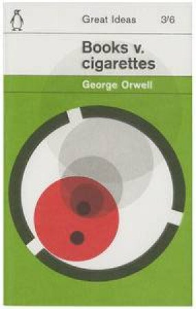 Great Ideas: Books v. Cigarettes by George Orwell