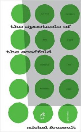 Great Ideas: The Spectacle of the Scaffold by Michel Foucault