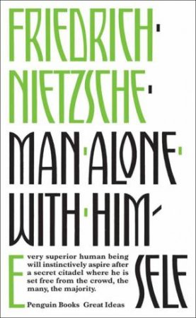Great Ideas: Man Alone with Himself by Friedeich Nietzche