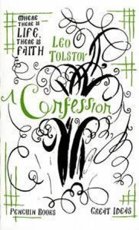 Great Ideas: A Confession by Leo Tolstoy