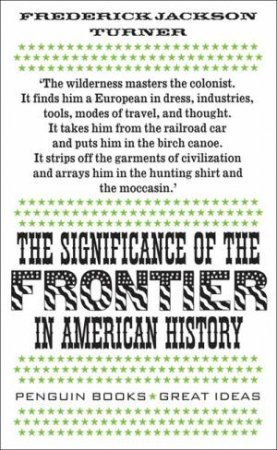 Great Ideas: The Significance of the Frontier in American History by Frederick Jackson Turner