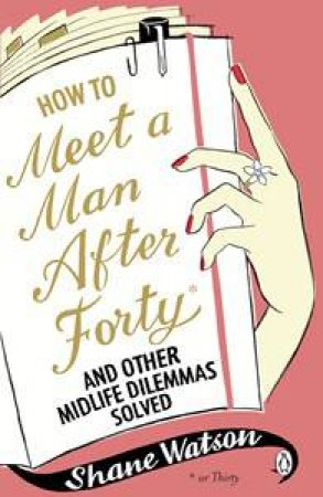 How to Meet a Man in Your Forties: And Other Midlife Dilemmas Solved by Shane Watson