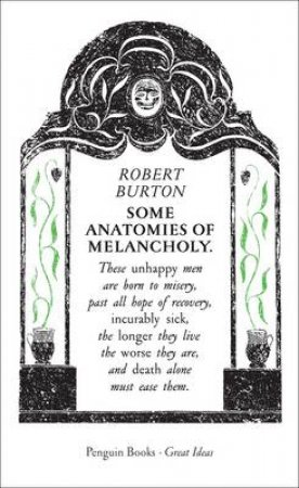 Great Ideas: Some Anatomies of Melancholy by Robert Burton