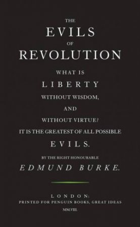 Great Ideas: The Evils of Revolution by Edmond Burke