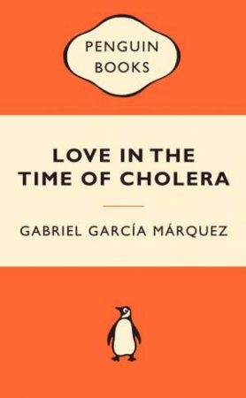Popular Penguins: Love in the Time of Cholera by Gabriel Garcia Marquez