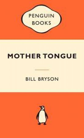 Popular Penguins: Mother Tongue by Bill Bryson