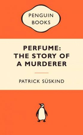 Popular Penguins: Perfume: The Story of a Murderer by Patrick Suskind