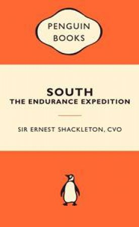 Popular Penguins: South: The Endurance Expedition by Ernest Shackelton