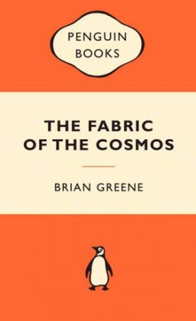 Popular Penguins: The Fabric of the Cosmos by Brian Greene