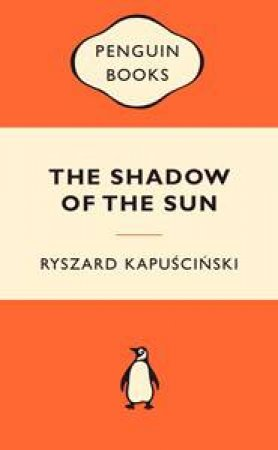 Popular Penguins: The Shadow of the Sun by Ryszard Kapuscinskui