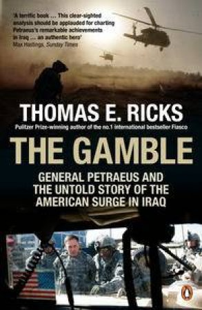 The Gamble: General Petraeus and the Untold Story of the American Surge in Iraq by Thomas E Ricks