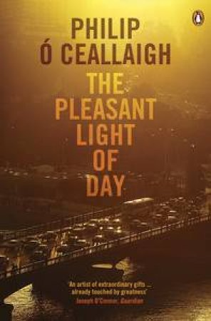 Pleasant Light of Day by Philip O'Ceallaigh