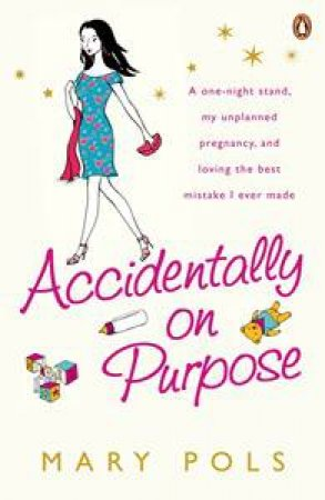 Accidentally on Purpose: A one-night stand, my unplanned pregnancy, and loving the best mistake I ever made by Mary Pols