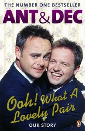 Ooh! What a Lovely Pair: Our Story by And & Dec
