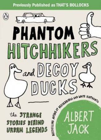 Phantom Hitchhikers and Decoy Ducks: The strange stories behind urban legends by Albert Jack