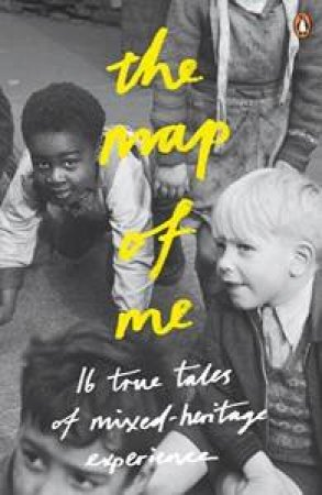 The Map of Me: 16 true tales of mixed-heritage experience by Various
