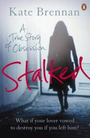 Stalked: A True Story of Obsession by Kate Brennan