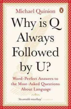 Why is Q Always Followed by U?: Word Perfect Answers to the Most Asked  Questions About Language by Michael Quinion