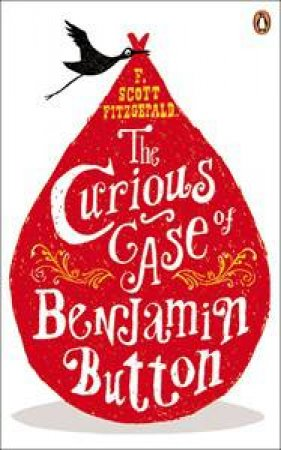The Curious Case of Benjamin Button and Two Other Stories by F Scott Fitzgerald