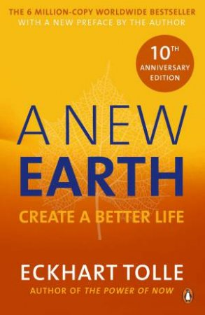 A New Earth: Create A Better Life (10th Anniversary) by Eckhart Tolle