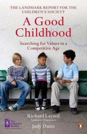 Good Childhood: Searching for Values in a Competitive Age by Judith Dunn & Richard Layard