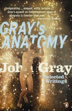 Gray's Anatomy: Selected Writings by John Gray