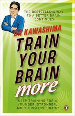 Train Your Brain More: Keep Training for a Younger, Stronger, More Creative Brain! by Kawashima