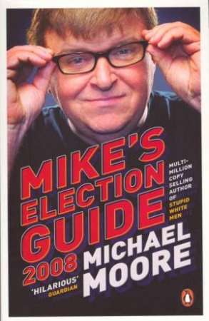 Mike's Election Guide by Moore Michael