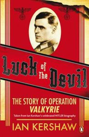 Luck of the Devil: The Story of Operation Valkyrie by Ian Kershaw