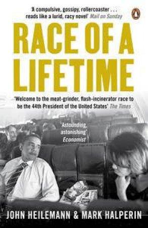 Race of a Lifetime: How Obama Won the White House by Mark Halperin & John Heilemann