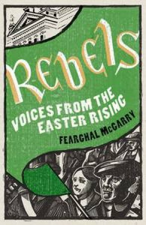 Rebels: Voices from the Easter Rising by Fearghal McGarry