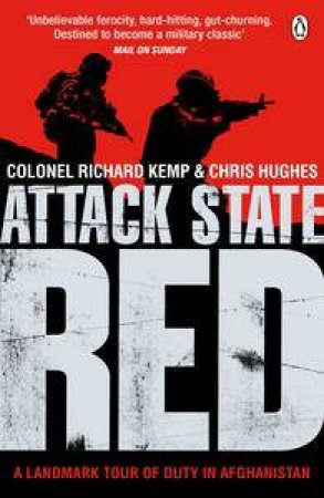 Attack State Red: A Landmark Tour of Duty in Afghanistan by Richard Kemp & Chris Hughes