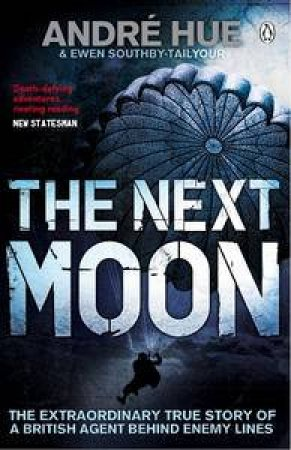 Next Moon: The Extraordinary True Story of a British Agent Behind Enemy Lines by Andre Hue & Ewen Southby-Tailyour