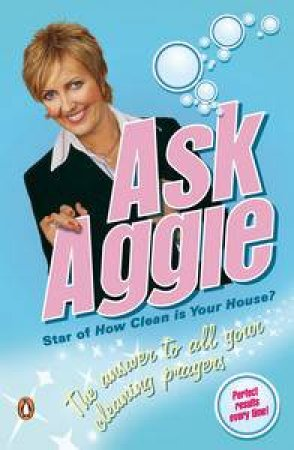 Ask Aggie: The Answer to All Your Cleaning Prayers by Aggie MacKenzie