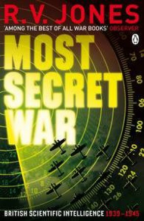Most Secret War: British Scientific Intelligence 1939-1945 by R V Jones