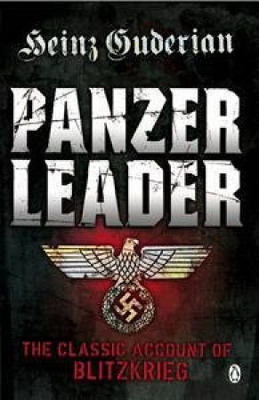 Panzer Leader: The Classic Account of Blitzkrieg by Heinz Guderian
