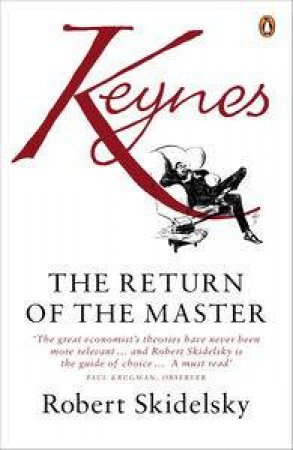 Keynes: The Return of the Master by Robert Skidelsky