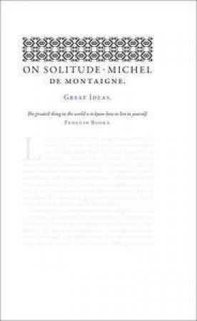 Penguin Great Ideas: On Solitude by Michel De Montaigne