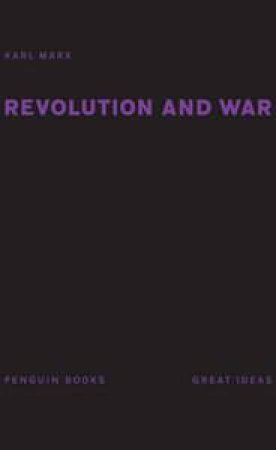 Penguin Great Ideas: Revolution and War by Karl Marx