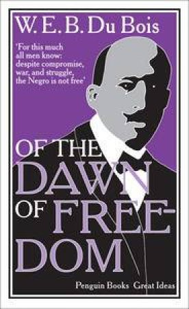 Penguin Great Ideas: On the Dawn of Freedom by W.E.B Du Bois
