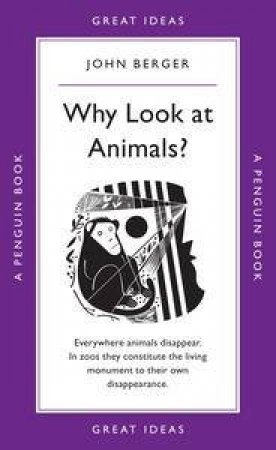 Penguin Great Ideas: Why Look at Animals? by John Berger