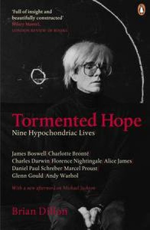 Tormented Hope: Nine Hypochondriac Lives by Brian Dillon