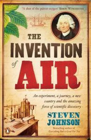 Invention of Air: An Experiment, A Journey, A New Country and the Amazing Force of Scientific Discovery by Steven Johnson