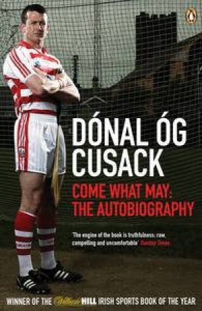 Come What May: The Autobiography by Donal Og Cusack