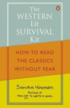 The Western Lit Survival Kit: How to Read the Classics Without Fear by Sandra Newman
