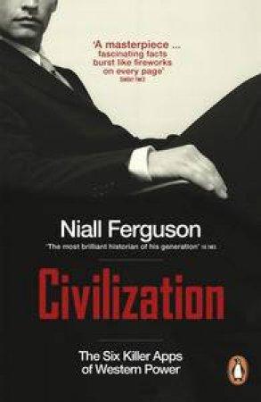 Civilization: The Six Killer Apps of Western Power by Niall Ferguson